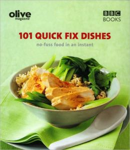 101 Quick-Fix Dishes: No-Fuss Food in an Instant