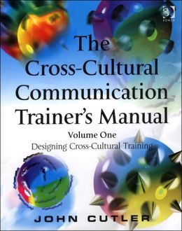 The Cross-Cultural Communication Trainer's Manual: Volume One: Designing Cross-Cultural Training