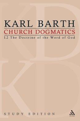 Church Dogmatics Study Edition 3: The Doctrine of the Word of God I. 2 § 13-15