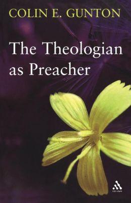 The Theologian as Preacher: Further Sermons from Colin E. Gunton