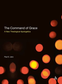 Command of Grace: A New Theological Apologetics