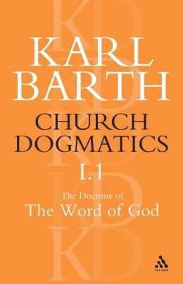 Church Dogmatics: The Doctrine of the Word of God; The Word of God as the Criterion of Dogmatics; The Revelation of God