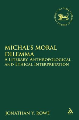 Michal's Moral Dilemma: A Literary, Anthropological and Ethical Interpretation