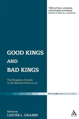 Good Kings and Bad Kings: The Kingdom of Judah in the Seventh Century BCE