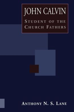 John Calvin Student of Church Fathers
