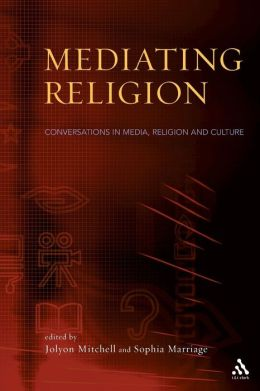 Mediating Religion : Studies in Media, Religion, and Culture