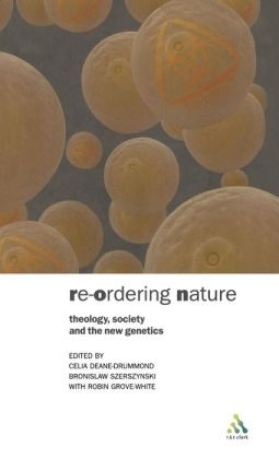 re-ordering of nature: theology, society and the new genetics