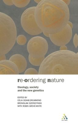 The Reordering of Nature: Theology, Society and the New Genetics