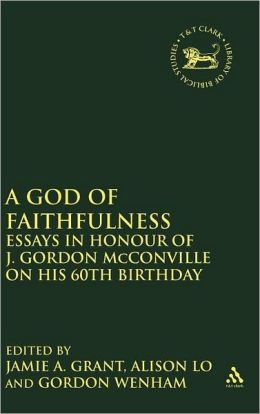 God of Faithfulness: Essays in Honour of J. Gordon McConville on his 60th Birthday