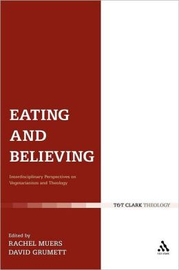 Eating and Believing: Interdisciplinary Perspectives on Vegetarianism and Theology
