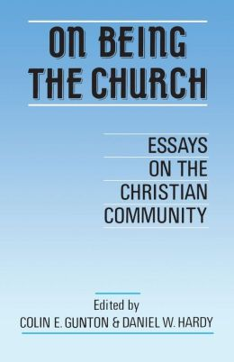 On Being the Church: Essays on the Christian Community