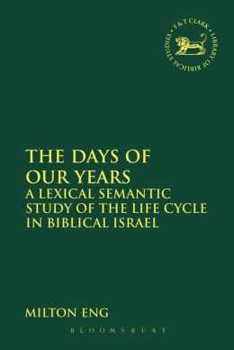 The Days of Our Years: A Lexical Semantic Study of the Life Cycle in Biblical Israel