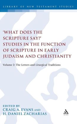 'What Does the Scripture Say?' Studies in the Function of Scripture in Early Judaism and Christianity, Volume 2: The Letters and Liturgical Traditions