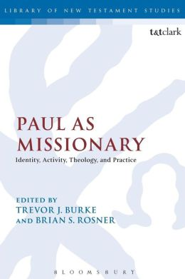 Paul as Missionary: Identity, Activity, Theology, and Practice