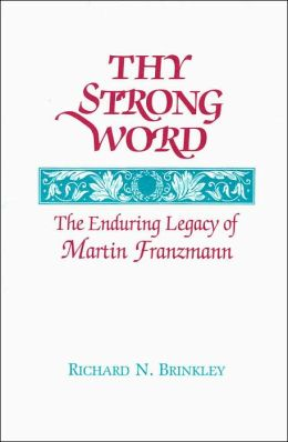 Thy Strong Word: The Enduring Legacy of Martin Franzmann