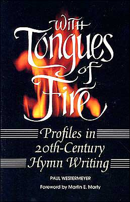 With Tongues of Fire: Profiles in 20th-Century Hymn Writing