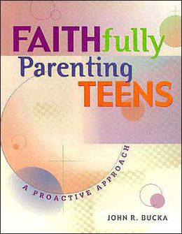 Faithfully Parenting Teens: A Proactive Approach