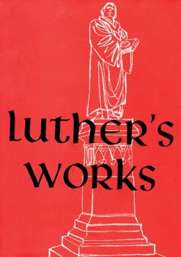 Luther's Works: The Sermon on the Mount and The Magnificat