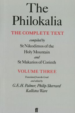 The Philokalia: The Complete Text: Compiled by St. Nikodimos of the Holy Mountain and St. Markarios of Corinth