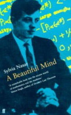 A Beautiful Mind: A Biography of John Forbes Nash, Jr., Winner of the Nobel Prize for Economics, 1994