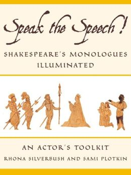 Speak the Speech!: Shakespeare's Monologues Illuminated