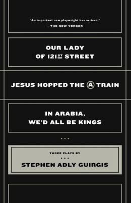 Our Lady of 121st Street: Jesus Hopped the A Train and In Arabia, We'll All Be Kings