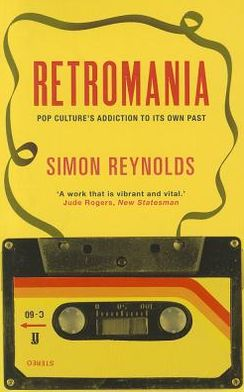 Retromania: Pop Culture's Addiction to Its Own Past