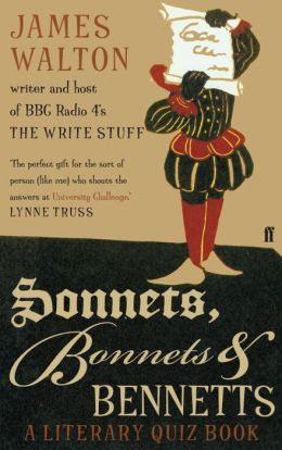 Sonnets, Bonnets and Bennetts: A Literary Quiz Book. James Walton
