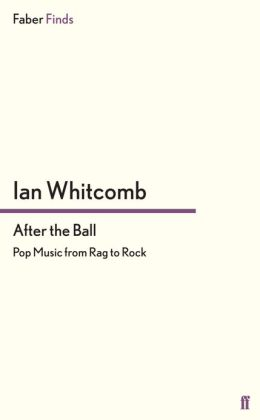 After the Ball: Pop Music from Rag to Rock