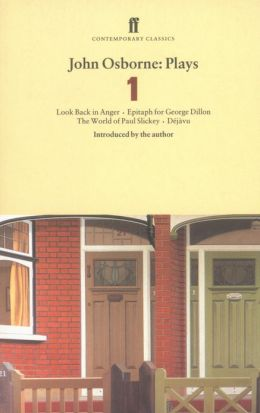 John Osborne Plays 1: Look Back in Anger; Epitaph for George Dillon; The World of Paul Slickey; Dejavu