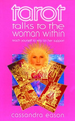 Tarot Talks to the Woman Within: Teach Yourself to Rely on Her Support