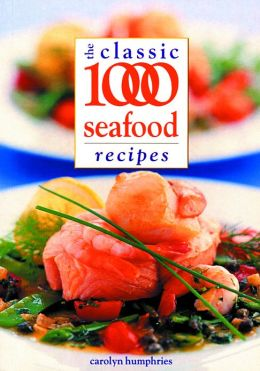 The Classic 1000 Seafood Recipes