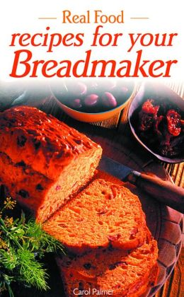 Real Food Recipes for Your Breadmaker