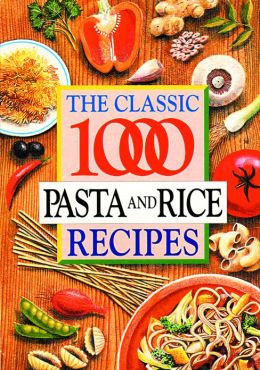 The Classic 1000 Pasta & Rice Recipes