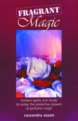 Fragrant Magic: Modern Spells and Rituals to Evoke the Protective Powers of Perfume Magic