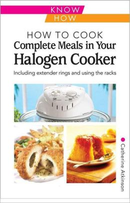 How to Cook Complete Meals in your Halogen Oven
