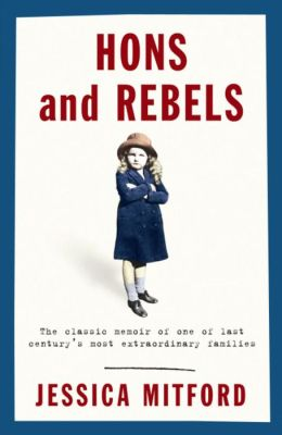 Hons and Rebels: The Classic Memoir of One of Last Century's Most Extraordinary Families
