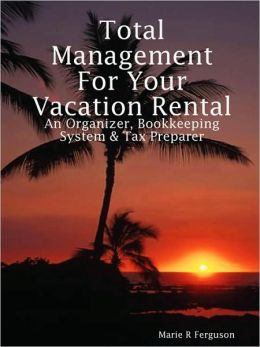 Total Management for Your Vacation Rental - an Organizer, Bookkeeping System and Tax Preparer