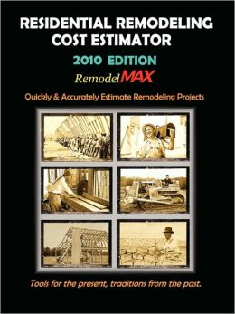 Residential Remodeling Cost Estimator 2010 Edition