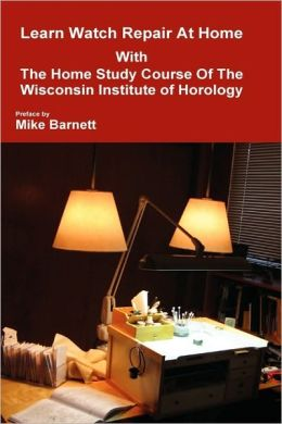 Learn Watch Repair At Home With The Home Study Course Of The Wisconsin Institute of Horology Mike Barnett