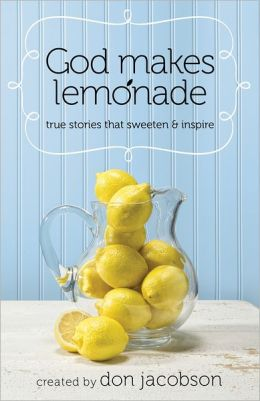 God Makes Lemonade: True Stories That Sweeten and Inspire
