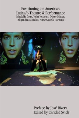 Envisioning the Americas: Latina/o Theatre & Performance