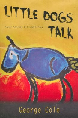 Little Dogs Talk: Short Stories & A Radio Play