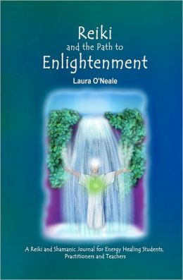 Reiki and the Path to Enlightenment: A Reiki and Shamanic Journal for Energy Healing Students, Practitioners and Teachers