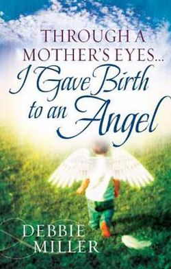 Through a Mother's Eyes... I Gave Birth to an Angel