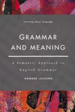 Grammar and Meaning: A Semantic Approach to English Grammar