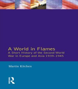 World in Flames, A: A Short History of the Second World War in Europe and Asia 1939-1945