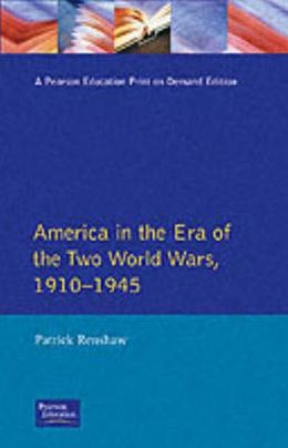 The Longman Companion to America in the Era of the Two World Wars, 1910-1945