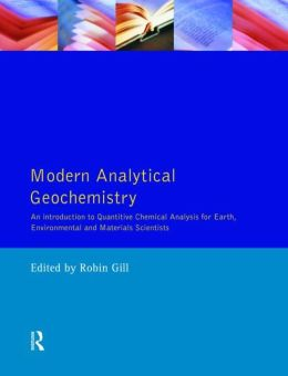 Modern Analytical Geochemistry: An Introduction to Quantitative Chemical Analysis Techniques for Earth, Environmental and Materials Scientists