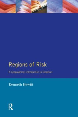 Regions of Risk: A Geographical Introduction to Disasters